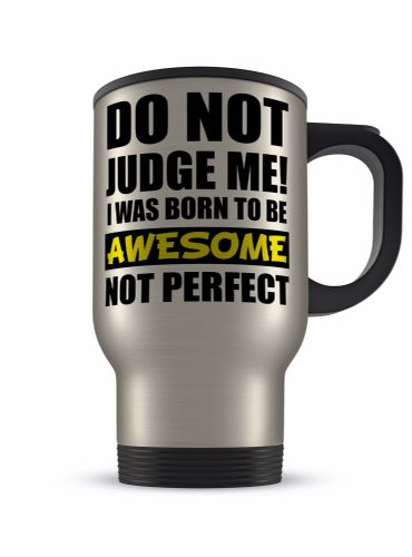 14oz Do Not Judge Me I Was Born To Be Awesome Novelty Gift Aluminium Travel Mug